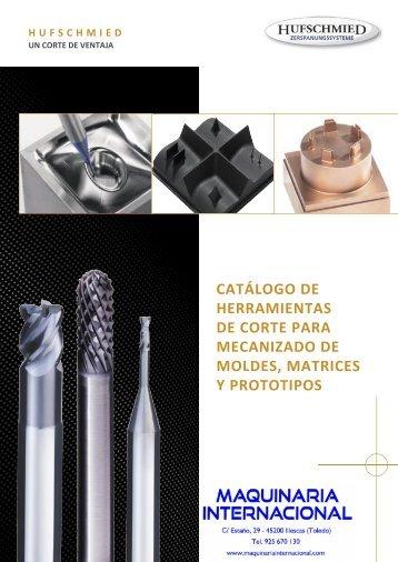 CATALOGO DE HERRAMIENTAS DE CORTE PARA MOLDES, MATRICES Y PROTOTIPOS HUFSCHMIED - MAQUINARIA INTERNACIONAL