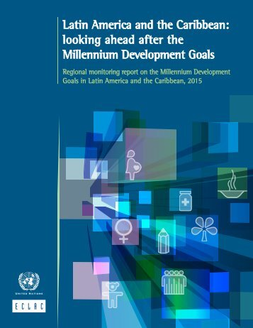 Latin America and the Caribbean: looking ahead after the Millennium Development Goals: Regional monitoring report on the Millennium Development Goals in Latin America and the Caribbean, 2015