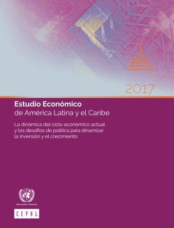Estudio Económico de América Latina y el Caribe 2017: la dinámica del ciclo económico actual y los desafíos de política para dinamizar la inversión y el crecimiento