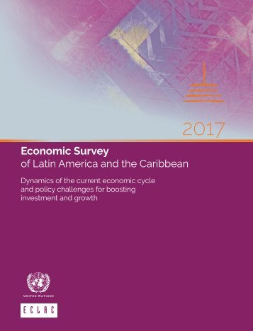 Economic Survey of Latin America and the Caribbean 2017: Dynamics of the current economic cycle and policy challenges for boosting investment and growth