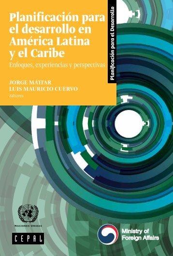 Planificación para el desarrollo en América Latina y el Caribe: enfoques, experiencias y perspectivas