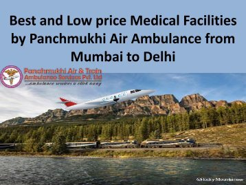 Best and Low price Medical Facilities by Panchmukhi Air Ambulance from Mumbai to Delhi