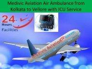 Medivic Aviation Air Ambulance from Kolkata to Vellore with Doctors Facility