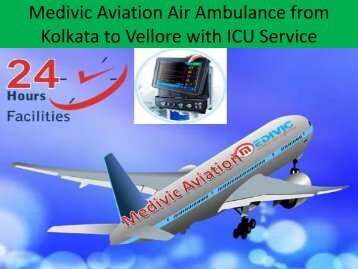Medivic Aviation Air Ambulance from Kolkata to Vellore with Doctors Facility