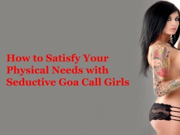 How to Satisfy Your Physical Needs with Seductive Goa Call Girls