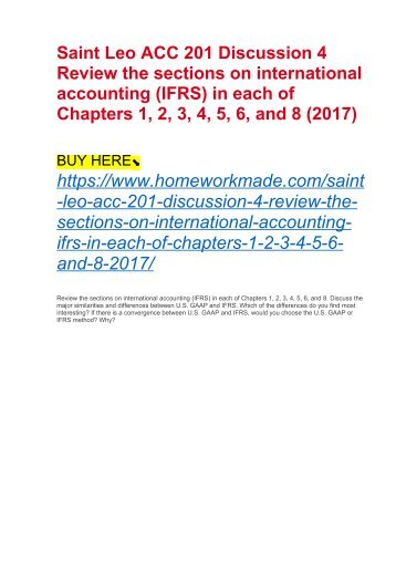 Saint Leo ACC 201 Discussion 4 Review the sections on international accounting (IFRS) in each of Chapters 1, 2, 3, 4, 5, 6, and 8 (2017)