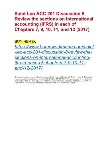 Saint Leo ACC 201 Discussion 8 Review the sections on international accounting (IFRS) in each of Chapters 7, 9, 10, 11, and 12 (2017)