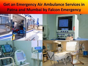 Get an Emergency Air Ambulance Services in Patna and Mumbai by Falcon Emergency