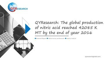 QYResearch: The global production of nitric acid reached 42085 K MT by the end of year 2016