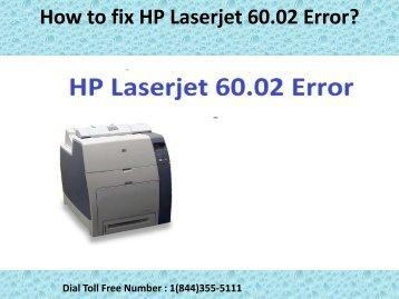 1(844)355-5111 How to fix HP Laserjet 60.02 Error
