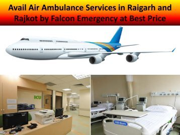 Avail Air Ambulance Services in Raigarh and Rajkot by Falcon Emergency at Best Price