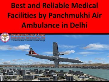 Best and Reliable Medical Facilities by Panchmukhi Air Ambulance in Delhi