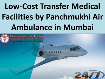 Low-Cost Transfer Medical Facilities by Panchmukhi Air Ambulance in Mumbai