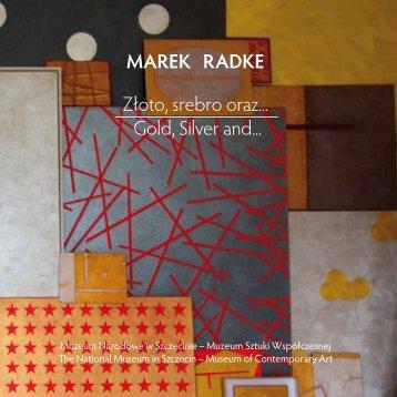 """MAREK RADKE -""""Złoto, srebro oraz... """"-Muzeum Narodowe w Szczecinie -Muzeum Sztuki Współczesnej 11.01-8.04.2018"""