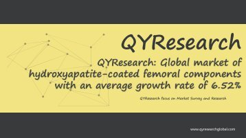 QYResearch: Global market of hydroxyapatite-coated femoral components with an average growth rate of 6.52%