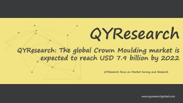 QYResearch: The global Crown Moulding market is expected to reach USD 7.9 billion by 2022