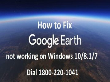 18662183197 How to Fix Google Earth not working on Windows 10, 8.1 or 7