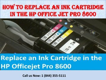 1(844)355-5111 How to Replace an Ink Cartridge in the HP Office jet Pro 8600