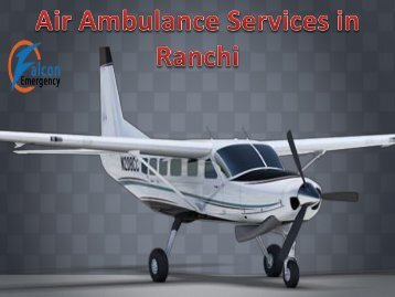 Falcon Emergency Air Ambulance Service in Ranchi and Raipur 24 Hrs Available at Low Cost