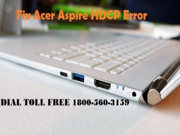 Call 1888-310-7073 to Fix Acer Aspire HDCP Error