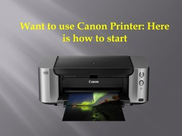 Want to use Canon Printer: Here is how to start?