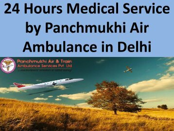 24 Hours Medical Service by Panchmukhi Air Ambulance in Delhi