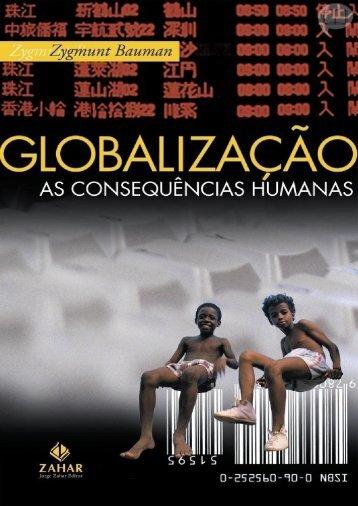 BAUMAN C Zygmunt. Globalização as Consequencias Humanas