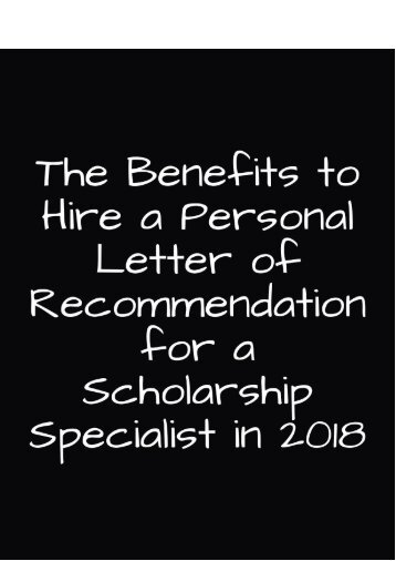 The Benefits to Hire a Personal Letter of Recommendation for a Scholarship Specialist in 2018
