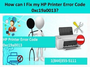 1(844)355-5111 Fix HP Printer Error Code 0xc19a0013 Code