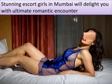 Escort girls in Mumbai will delight you with ultimate sensual services