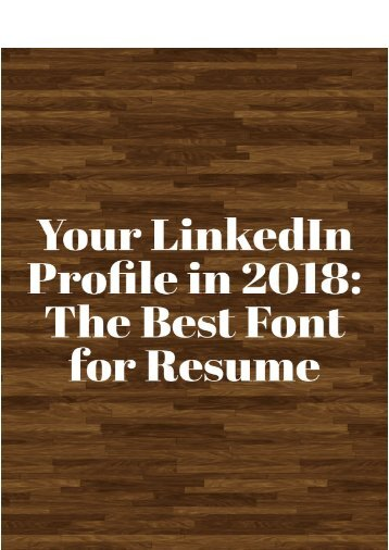 Your LinkedIn Profile in 2018: The Best Font Resume