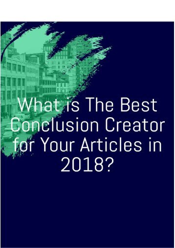 What is The Best Conclusion Creator for Your Articles in 2018
