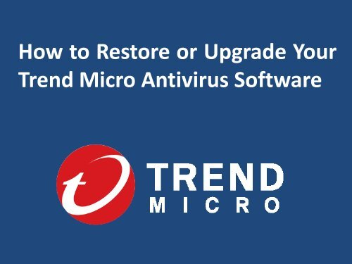 How to Restore or Upgrade Your Trend Micro Antivirus Software?