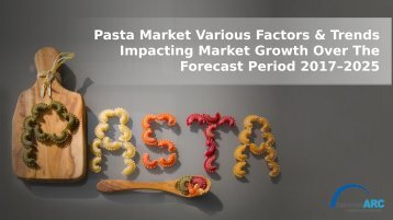 Pasta Market Various Factors And Trends Impacting Market Growth Over The Forecast Period 2017–2025