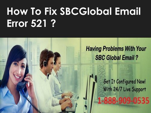 Steps to fix SBCglobal Email Error 521 Call 1-888-909-0535 toll-free number