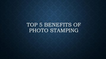 Top 5 Benefits of Photo Stamping