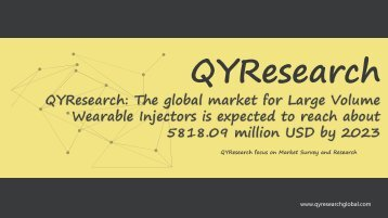 QYResearch: The global market for Large Volume Wearable Injectors is expected to reach about 5818.09 million USD by 2023