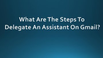What Are The Steps To Delegate An Assistant On Gmail?