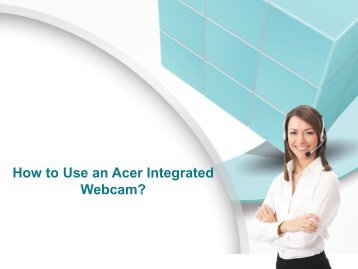 How to Use an Acer Integrated Webcam?
