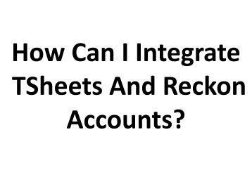 How Can I Integrate TSheets And Reckon Accounts?