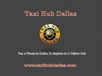 Top 4 Places In Dallas To Explore In A Yellow Cab