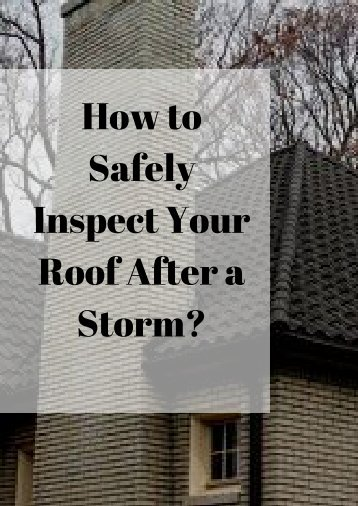 How to Safely Inspect Your Roof After a Storm_