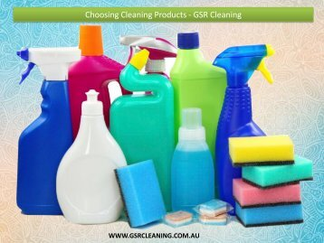 Choosing Cleaning Products - GSR Cleaning