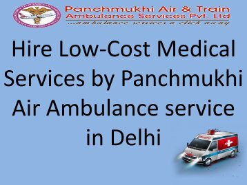Hire Low-Cost Medical Services by Panchmukhi Air Ambulance service in Delhi