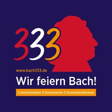 "Programm ""Bach333-Wir feiern Bach!"" -  Festival und Kantatenreihe (komplett)"