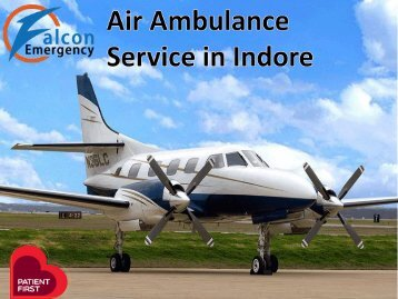Get Falcon Emergency Air Ambulance Service in Indore and Jabalpur with Advance Medical Facilities