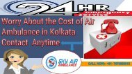 Worry About the Cost of Air Ambulance in Kolkata Contact  Anytime