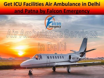 Get ICU Facilities Air Ambulance in Delhi and Patna by Falcon Emergency