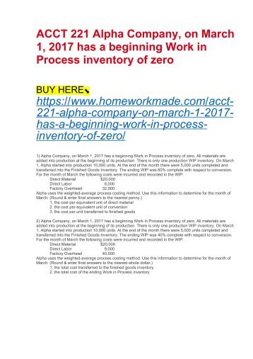 ACCT 221 Alpha Company, on March 1, 2017 has a beginning Work in Process inventory of zero