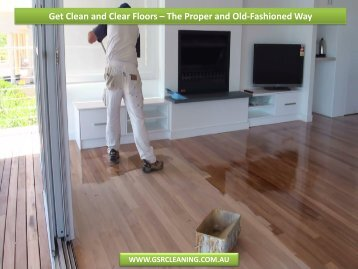 Get Clean and Clear Floors – The Proper and Old-Fashioned Way